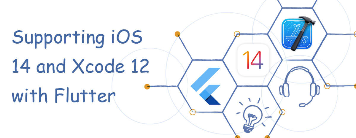 Supporting iOS 14 and Xcode 12 with Flutter app development