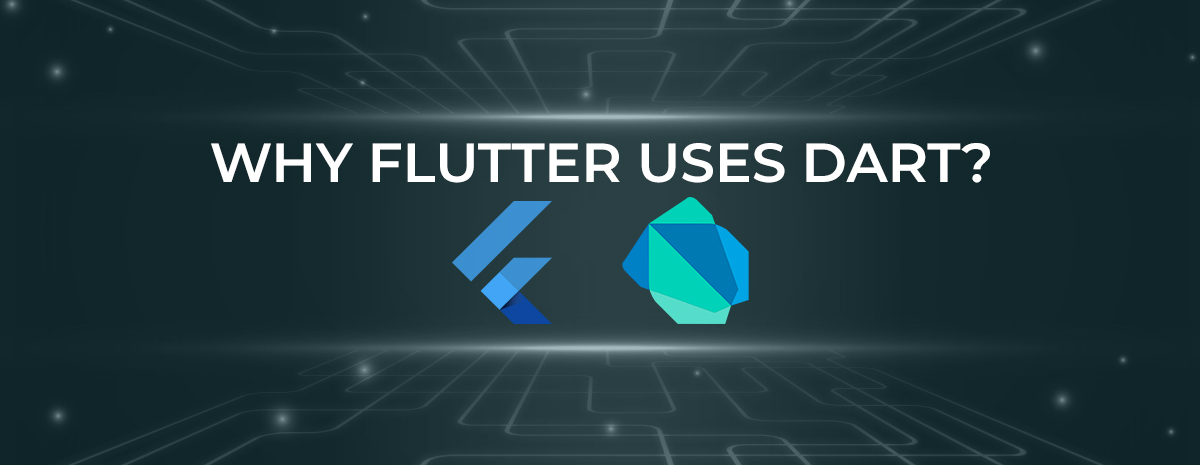 Why Flutter Uses Dart