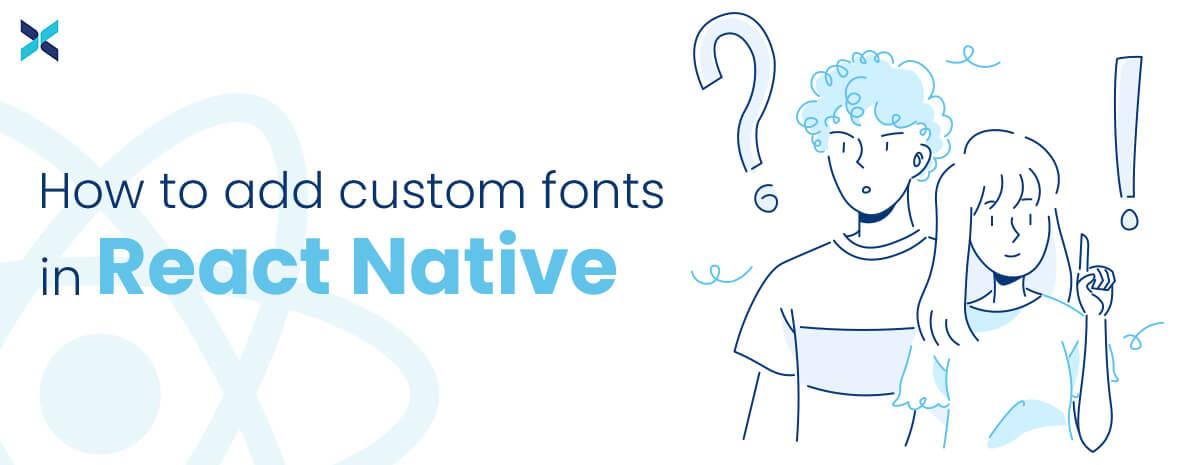 add custom fonts in react native